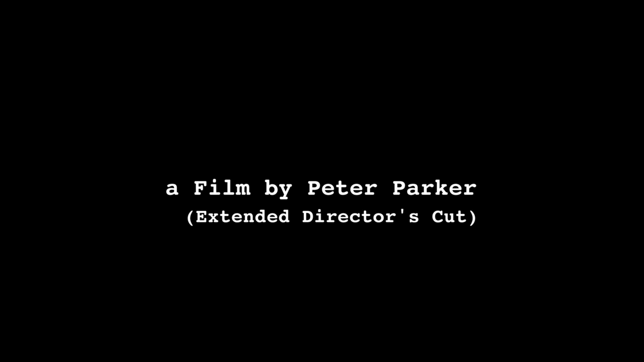 A film by peter parker extended director s cut